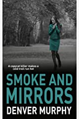 SMOKE AND MIRRORS: A copycat killer makes a cold trail run hot (The DSI Jeffrey Brandt Murders Trilogy Book 3) Kindle Edition