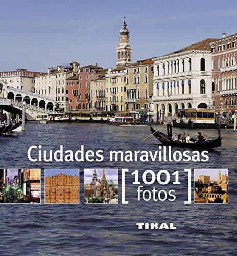 Ciudades maravillosas (1001 Fotos) por Tikal Ediciones S A