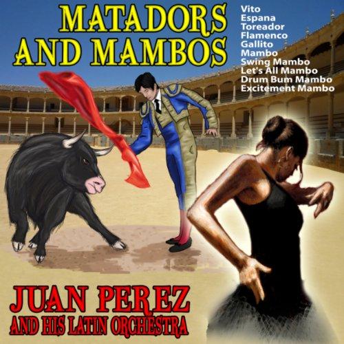Toreador (Paso Doble Bull Fight Music): Juan Perez and His ...