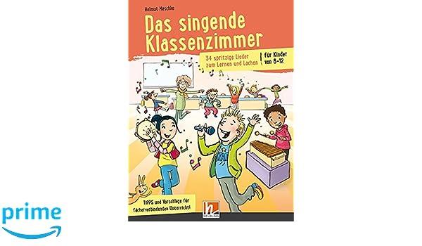 Das singende Klassenzimmer: 34 spritzige Lieder zum Lernen und ...