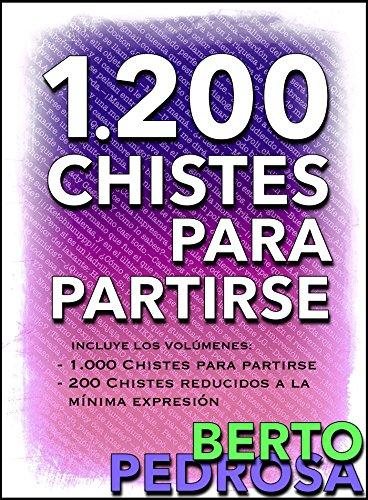 1200 Chistes para partirse: La colección de chistes definitiva por Berto Pedrosa
