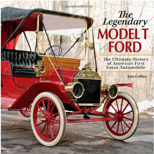 the-legendary-model-t-ford-the-ultimate-history-of-americas-first-great-automobile