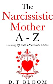 The Narcissistic Mother a - Z: Growing Up with a Narcissistic Mother
