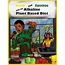 Faith and Justice Eat an Alkaline Plant Based Diet