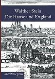 Die Hanse und England: Ein hansisch-englischer Seekrieg im 15. Jahrhundert - Walther Stein
