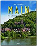 Reise entlang dem MAIN - Von der Quelle bis zur Mündung - Ein Bildband mit über 200 Bildern auf 140 Seiten - STÜRTZ Verlag (Reise durch ...) - Martin Siepmann & Ulrike Ratay