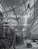 A John Heskett Reader: Design, History, Economics