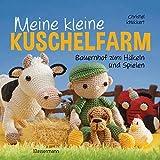 Meine kleine Kuschelfarm: Bauernhof zum Häkeln und Spielen