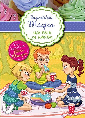 Una pizca de amistad (Serie La pastelería mágica 3): Con recetas de Alma Obregón por Alessandra Berello