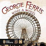 Penguin Core Concepts: George Ferris, What a Wheel!
