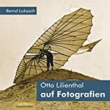 Otto Lilienthal auf Fotografien: Publikation des Otto-Lilienthal-Museums