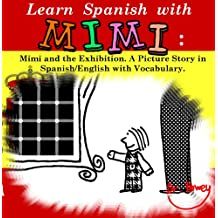 Learn Spanish with Mimi: Mimi and the Exhibition. A Picture Story in Spanish/English with Vocabulary. (Mimi eng-es Book 2)