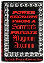 Power Secrets from a Sorcerer's Private Magnum Arcanum by Gavin Frost (1999-08-01)