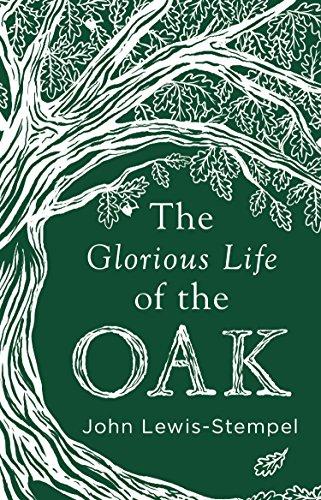 The Glorious Life of the Oak por John Lewis-Stempel