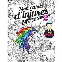Mon cahier d'injures à colorier 2: Le livre de coloriage le plus badass du monde