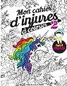 Mon cahier d'injures à colorier 2: Le livre de coloriage le plus badass du monde par Procrastineur