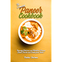 The Complete Paneer Cookbook: Insanely Delicious and Nutritious Paneer Cheese Snacks and Curries from India! (Indian…