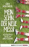 Mein Sohn, der neue Messi: Als Fußballvater am Spielfeldrand (Allgemeine Reihe. Bastei Lübbe Taschenbücher)