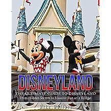 Disneyland: The Ultimate Guide to Disneyland - From Hidden Secrets to Massive Fun on a Budget (Disneyland, Disney World, Theme Parks) (English Edition)