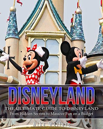 Disneyland: The Ultimate Guide to Disneyland - From Hidden Secrets to Massive Fun on a Budget (Disneyland, Disney World, Theme Parks) (English Edition) (Ultimate Collection Vacation)