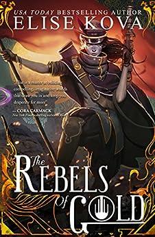 The Rebels of Gold (Loom Saga Book 3) by [Kova, Elise]