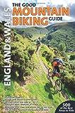 The Good Mountain Biking Guide: England & Wales