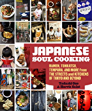 Japanese Soul Cooking: Ramen, Tonkatsu, Tempura, and More from the Streets and Kitchens of Tokyo and Beyond