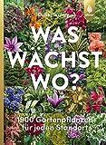 Was wächst wo?: 1900 Gartenpflanzen für jeden Standort