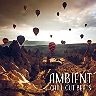 Ambient Chill Out Beats – Summer Relaxation, Easy Listening, Chill Out 2017, Calming Waves, Stress Relief