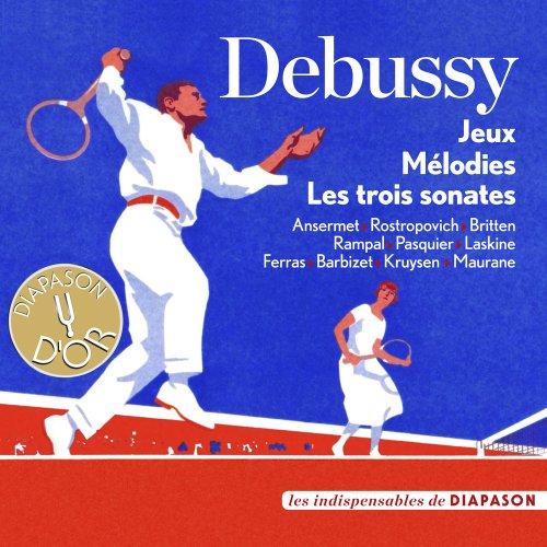 Debussy : Jeux, Mélodies, Les trois sonates