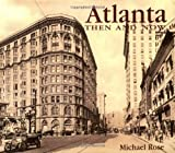 Atlanta: Then and Now by Michael Rose (2001-05-01)