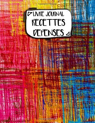 Livre Journal Recettes Dépenses: A4 -106 pages - Motifs - geometriques - abstraits - textures - couverture souple glossy - AutoEntrepreneur - Budget - micro BIC - micro BNC