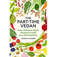 The Part-time Vegan: Easy, delicious vegan recipes to make your diet healthier