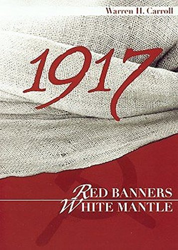 1917: Red Banners, White Mantle by Warren H. Carroll (1981-11-02)