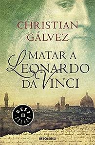 Matar a Leonardo da Vinci par Christian Gálvez