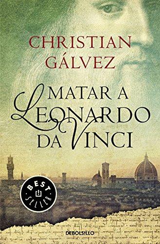 Matar a Leonardo da Vinci (Crónicas del Renacimiento 1) (BEST SELLER) por Christian Gálvez
