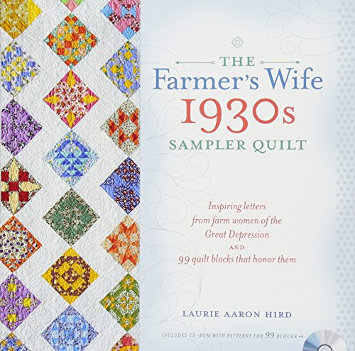 The Farmer's Wife 1930s Sampler Quilt: Inspiring Letters from Farm Women of the Great Depression and 99 Quilt Blocks That Honor Them -
