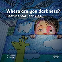 Where are you darkness?: bedtime story for kids: Volume 1 (Stories to kill fears: afraid of the dark)