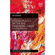 Social Policy After the Financial Crisis: A Progressive Response (New Horizons in Social Policy Series)