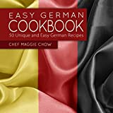 Easy German Cookbook: 50 Unique and Easy German Recipes (Germany, German Cooking, German Recipes, German Cookbook Book 1) (English Edition)