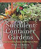 #3: Succulent Container Gardens: Design Eye-Catching Displays with 350 Easy-Care Plants