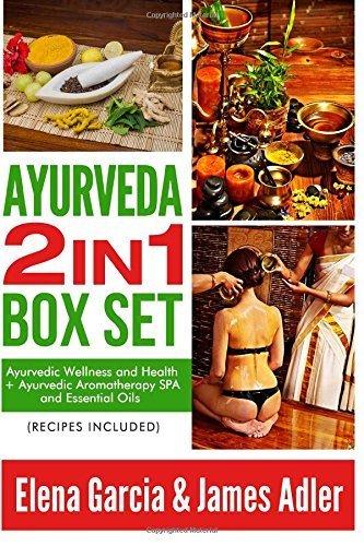 Ayurveda 2 in 1 Box Set: Ayurvedic Wellness and Health + Ayurvedic Aromatherapy SPA and Essential Oils. Recipes Included!: Volume 3 (Ayurveda, Ayurvedic Medicine, Ayurvedic Recipes) by Elena Garcia (2015-02-10)