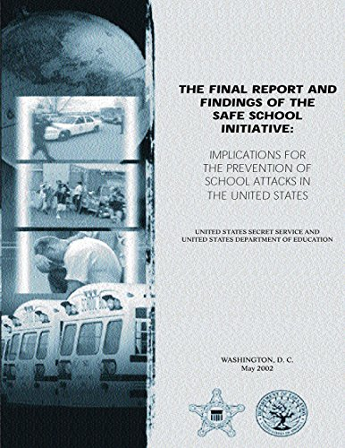The Final Report and Findings of the Safe School Initiative: Implications for the Prevention of School Attacks in the United States
