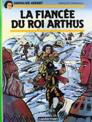Chevalier Ardent, tome 19 : La Fiancée du roi Artus