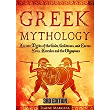 Greek Mythology: Ancient Myths of the Gods, Goddesses, and Heroes - Zeus, Hercules and the Olympians (Containing Images) - 3rd Edition (English Edition)