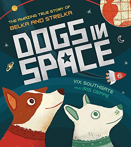Dogs in Space: The Amazing True Story of Belka and Strelka
