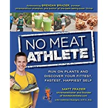 No Meat Athlete: Run on Plants and Discover Your Fittest, Fastest, Happiest Self by Matt Frazier (2013-10-01)