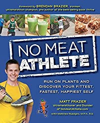 No Meat Athlete: Run on Plants and??Discover Your Fittest, Fastest, Happiest Self by Matt Frazier (2013-11-07)