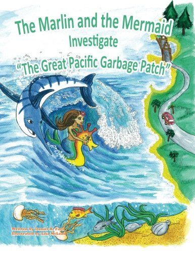 The Marlin and the Mermaid Investigate The Great Pacific Garbage Patch (Great Pacific Garbage Patch)