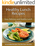 Healthy Lunch Recipes: Easy, Delicious and Healthy Lunch Recipes (The Easy Recipe) (English Edition)
